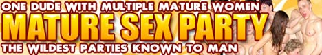 Mature Sexparty - Loads of mature women, one guy to fuck 'em all